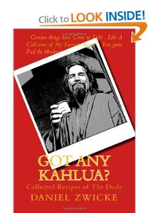 "RECIPE In The DUDES BIGLEBOWSKI COOKBOOK ""GOT ANY KAHLUA"""